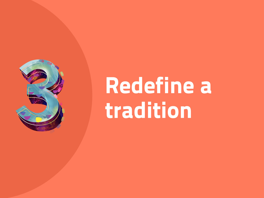 Redefine a tradition