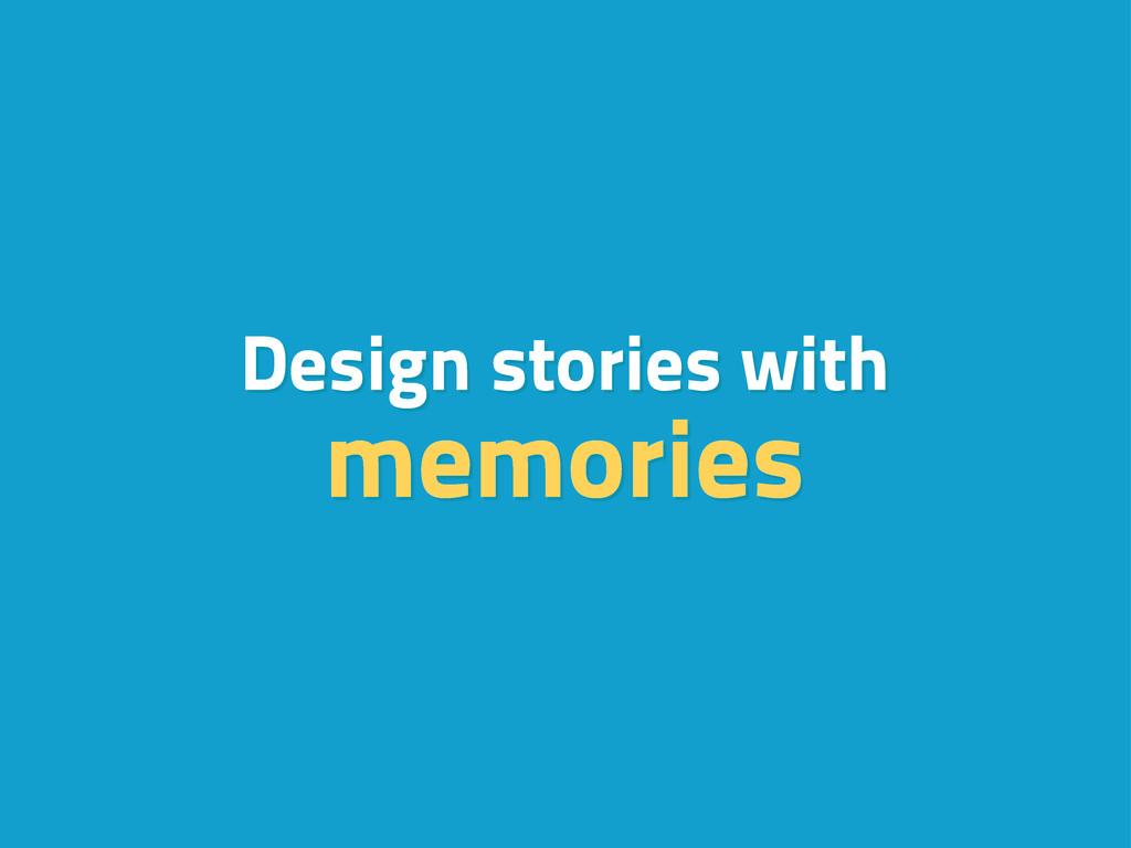 Design stories with memories