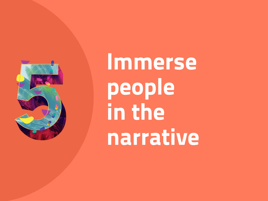Immerse people in the narrative