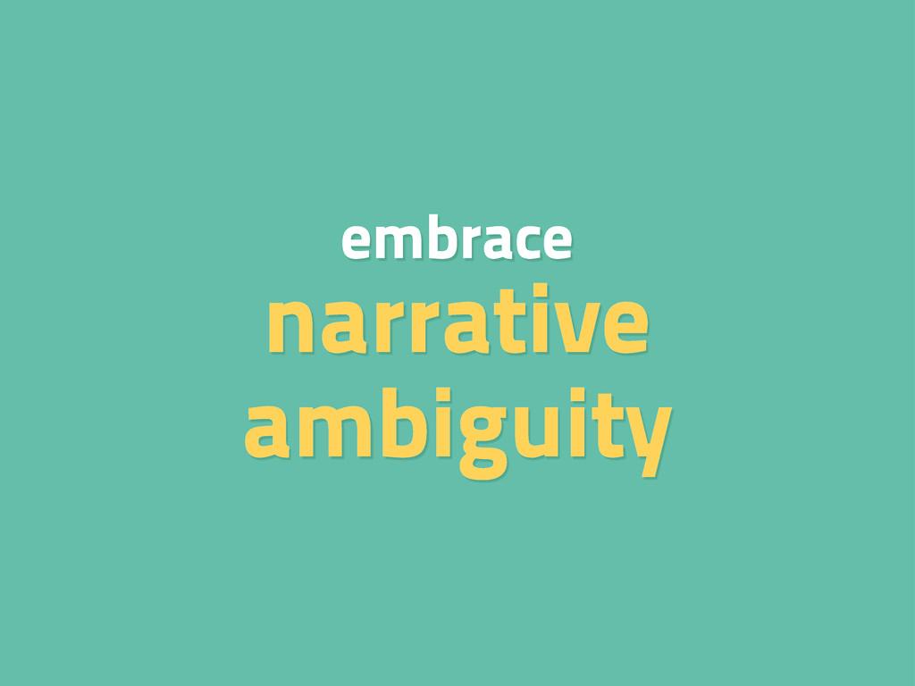 embrace narrative ambiguity