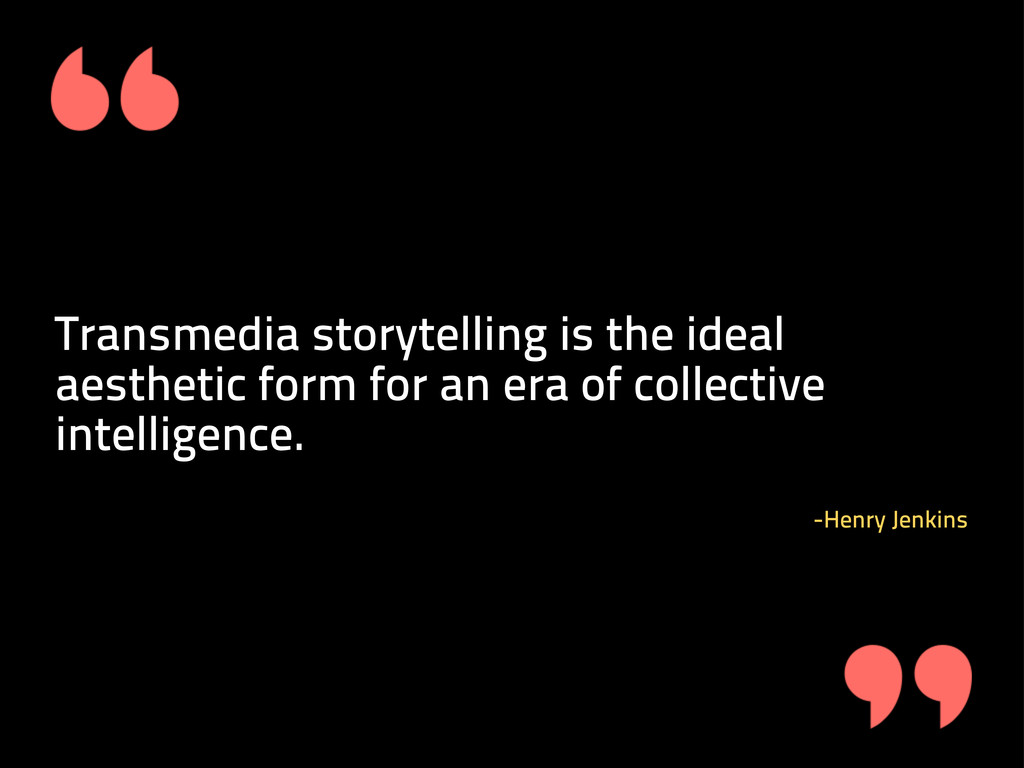 Transmedia storytelling is the ideal aesthetic ...