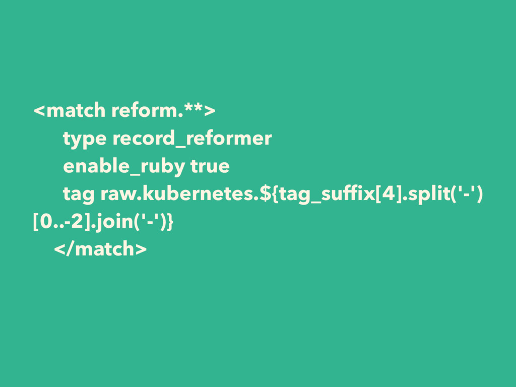 <match reform.**> type record_reformer enable_r...