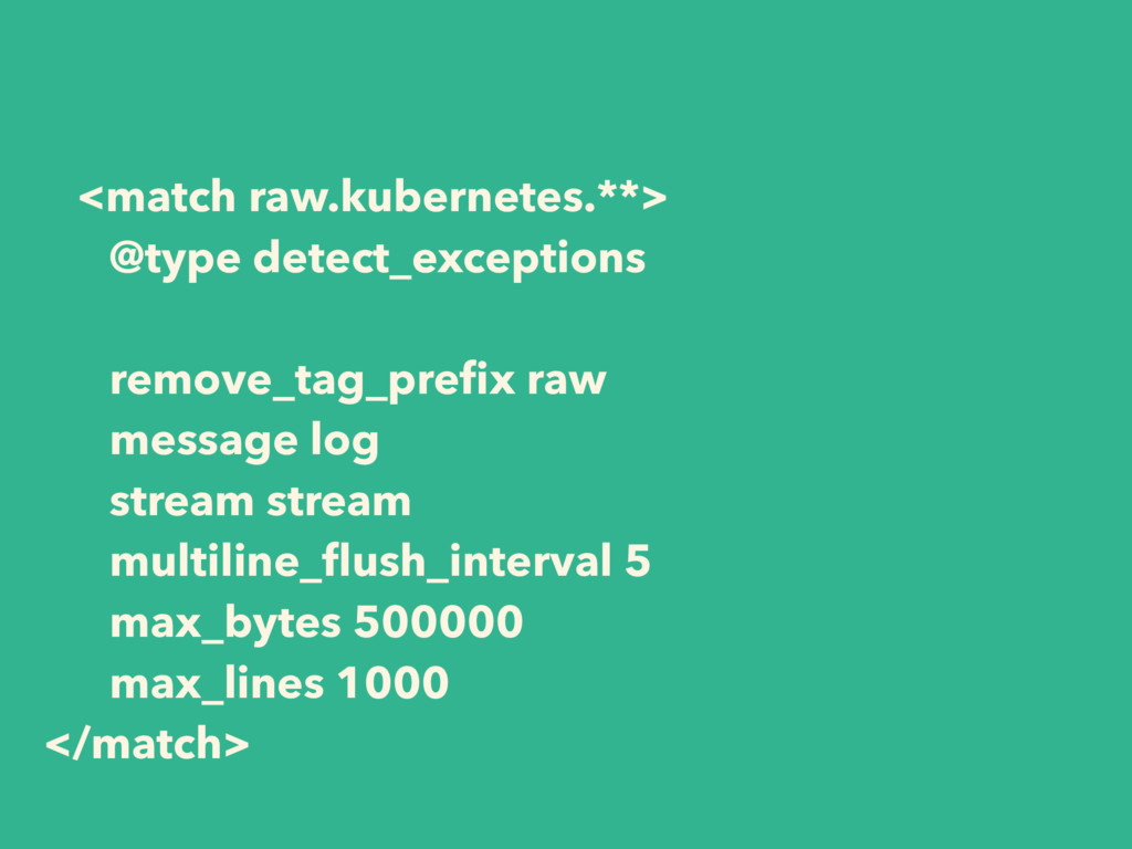 <match raw.kubernetes.**> @type detect_exceptio...