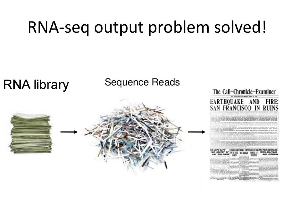 RNA-‐seq output problem solved!  R...