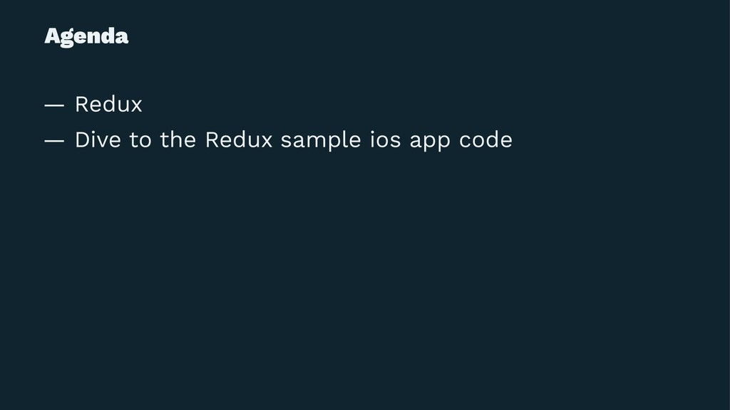 Agenda — Redux — Dive to the Redux sample ios a...