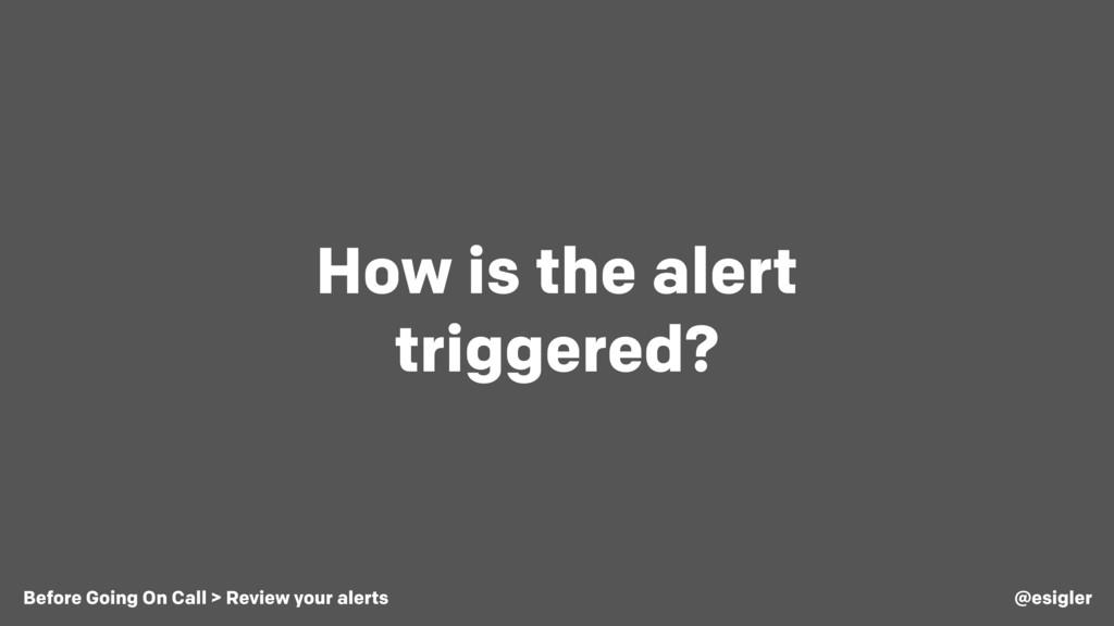 How is the alert triggered? @esigler Before Goi...