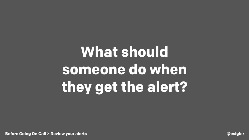 What should someone do when they get the alert?...