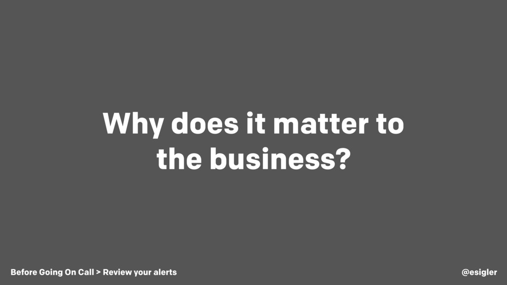 Why does it matter to the business? @esigler Be...