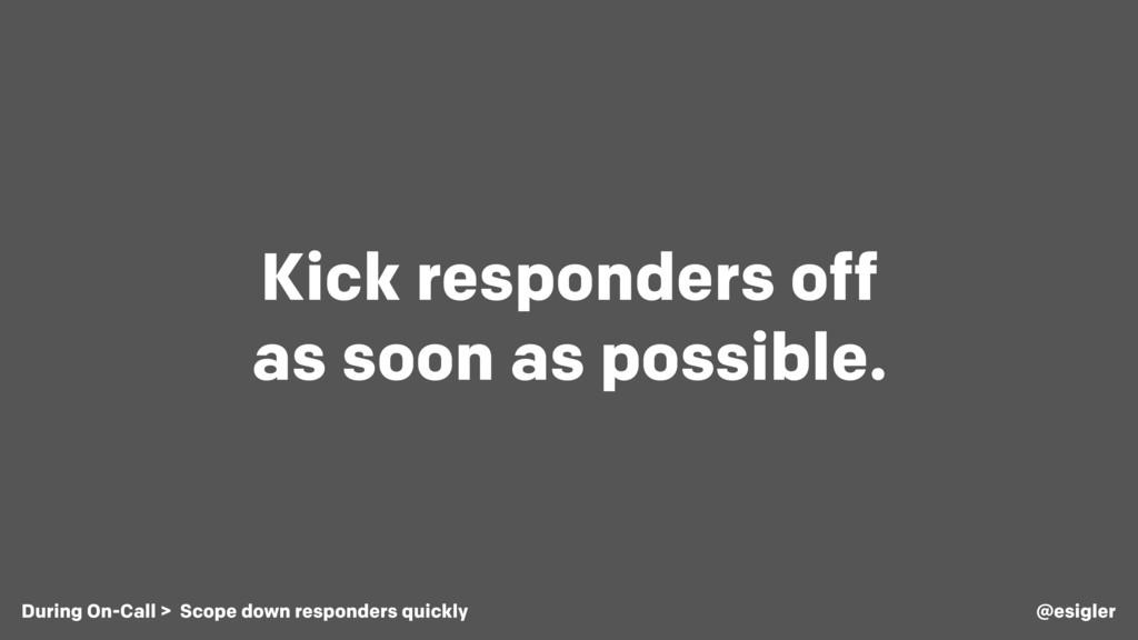 Kick responders off as soon as possible. @esigl...