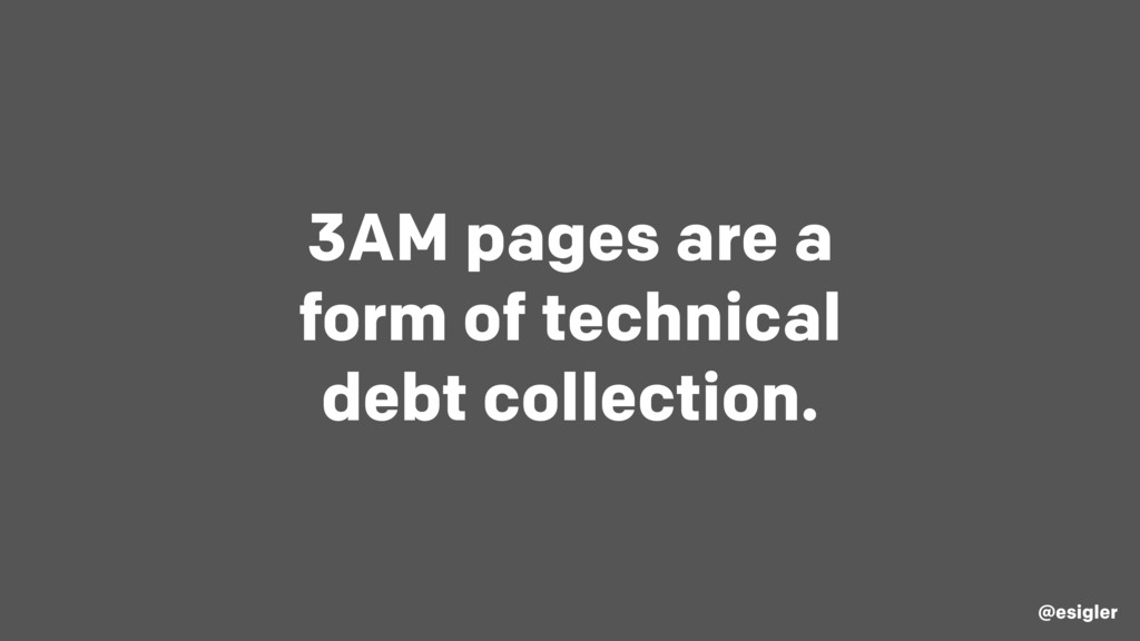 3AM pages are a form of technical debt collecti...