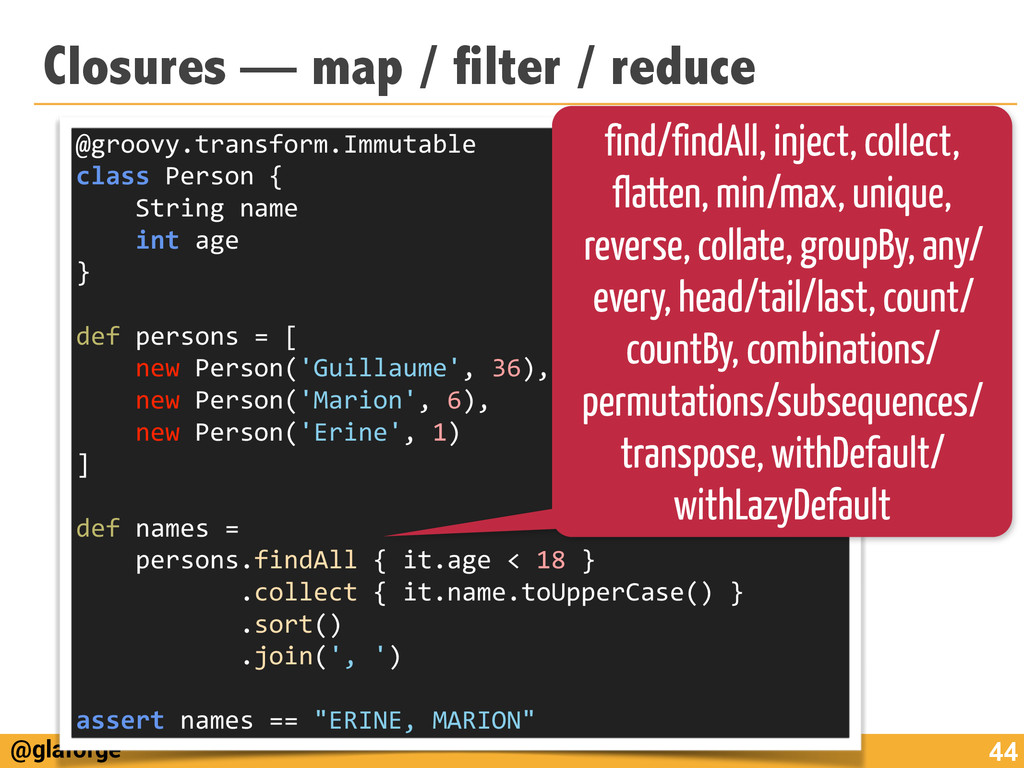 @glaforge Closures — map / filter / reduce 44 @...