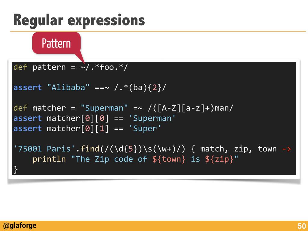 @glaforge Regular expressions 50 def pattern...