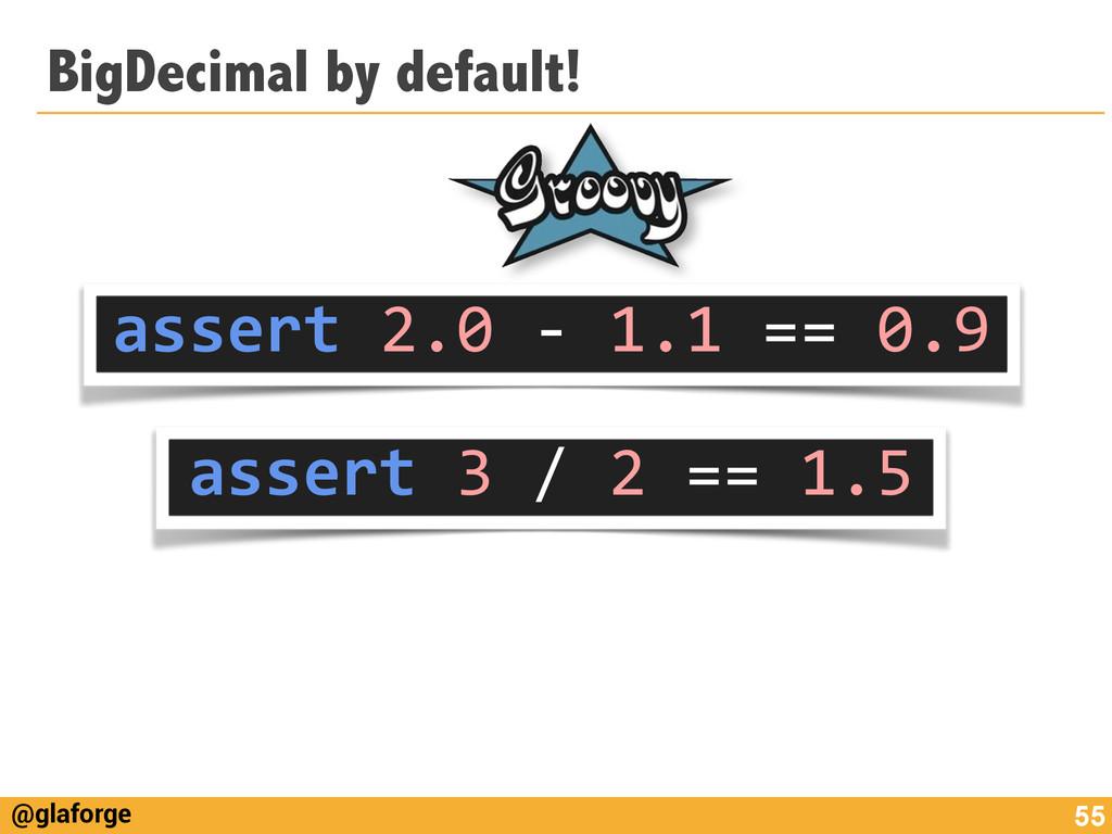 @glaforge BigDecimal by default! 55 assert 2...