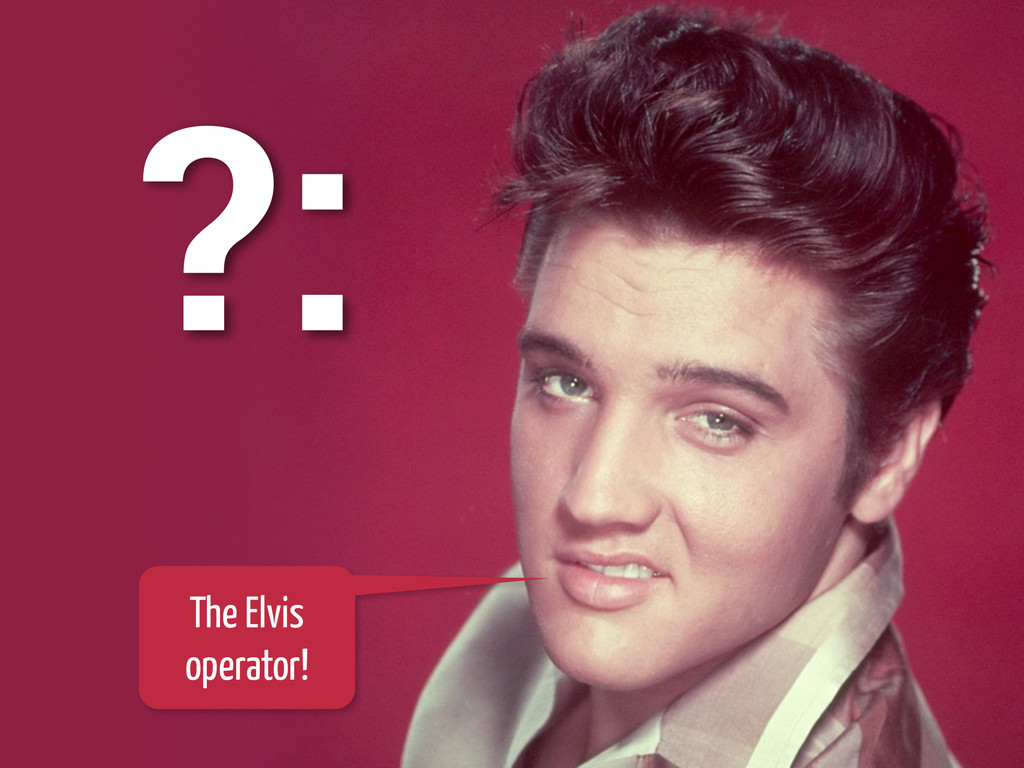 @glaforge 69 The Elvis operator! ?: