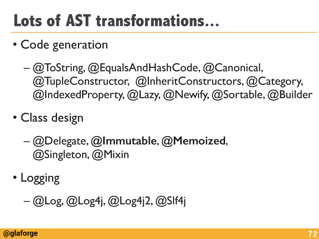 @glaforge Lots of AST transformations... • Code...