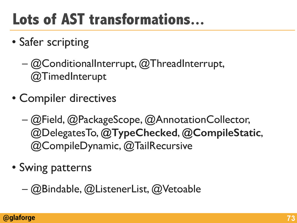@glaforge Lots of AST transformations... • Safe...