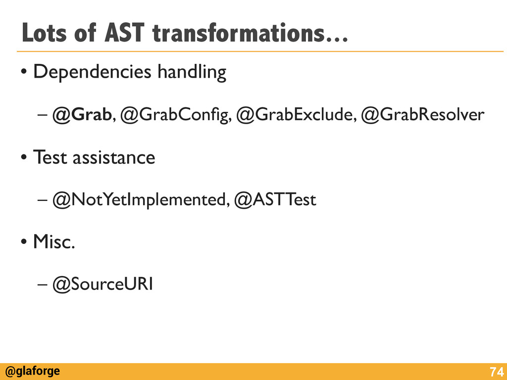 @glaforge Lots of AST transformations... • Depe...