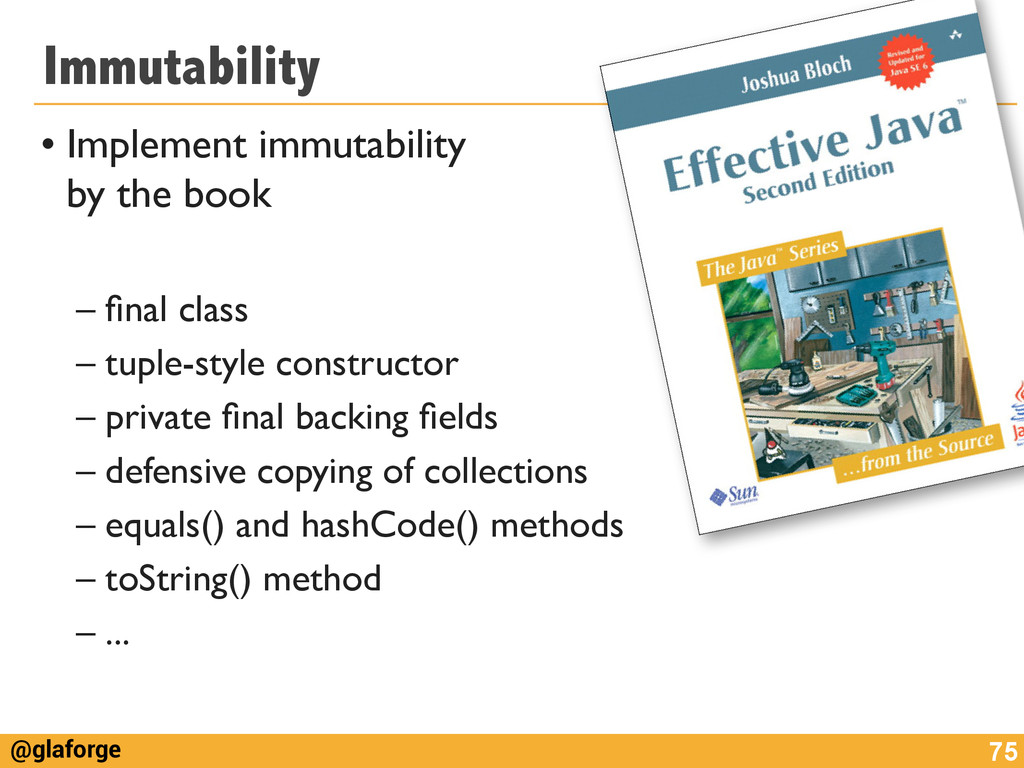 @glaforge Immutability • Implement immutability...