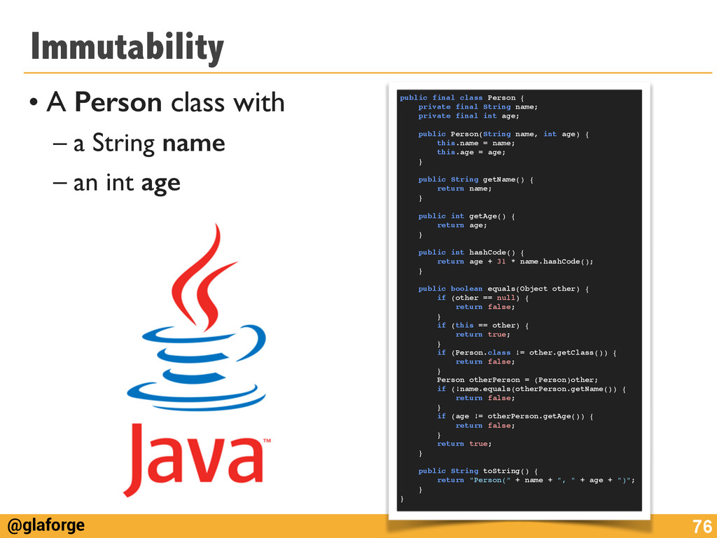 @glaforge Immutability • A Person class with	 