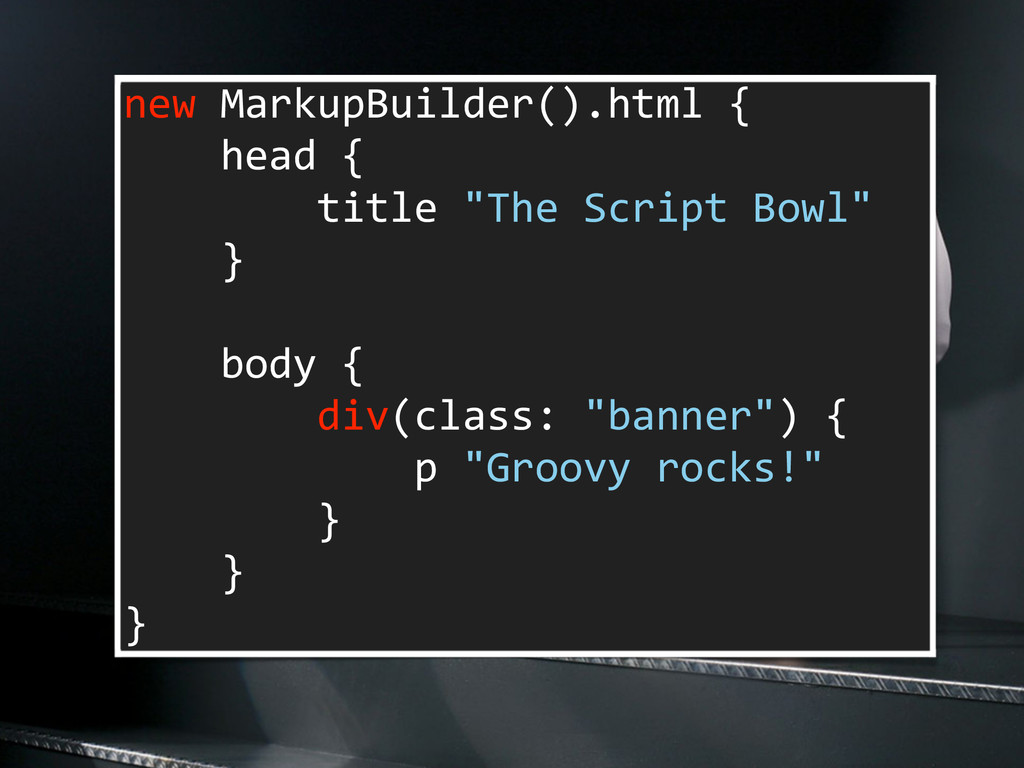new MarkupBuilder().html {    ...