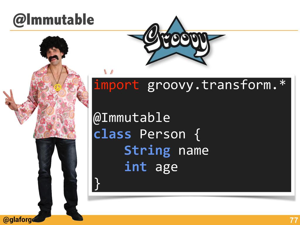 @glaforge @Immutable 77 import groovy.transf...