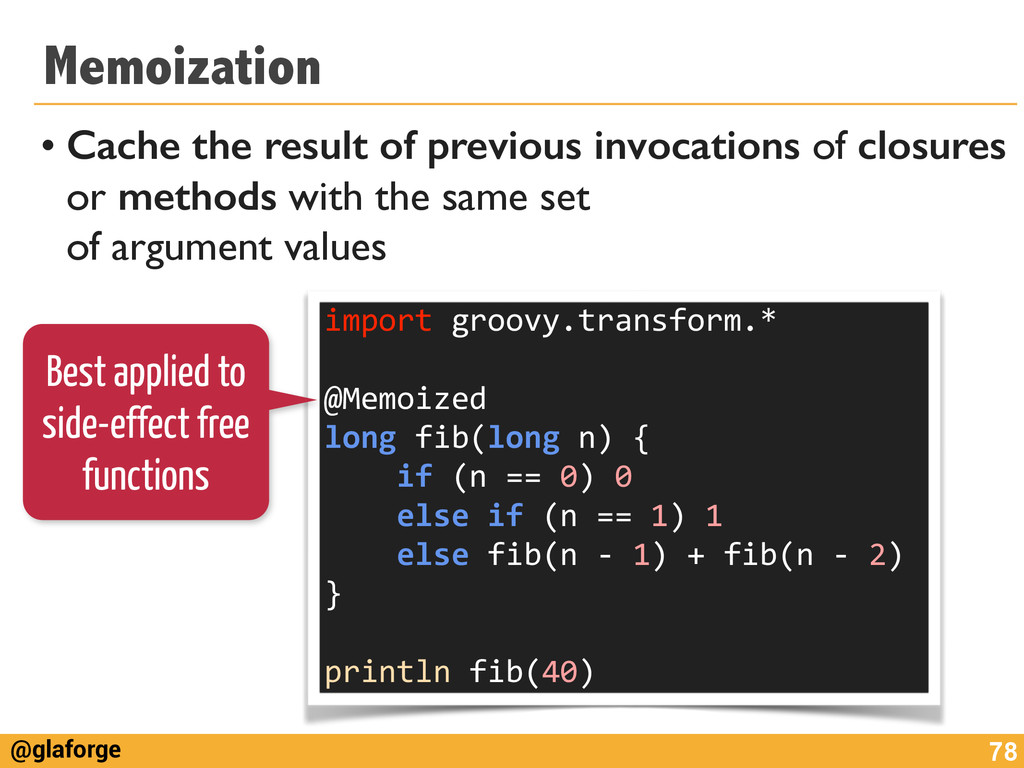 @glaforge Memoization • Cache the result of pre...