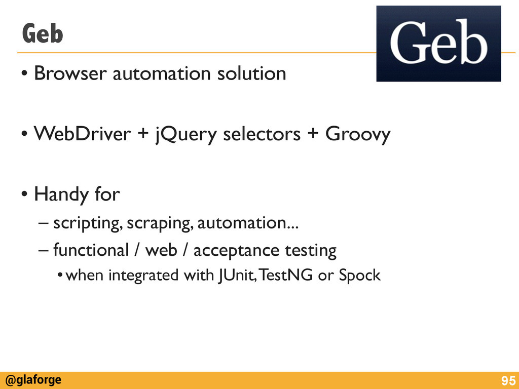@glaforge Geb • Browser automation solution	 