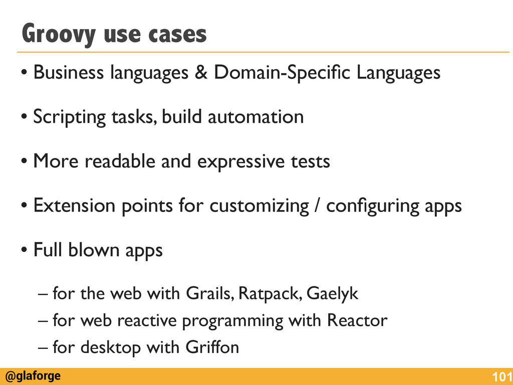 @glaforge Groovy use cases • Business languages...