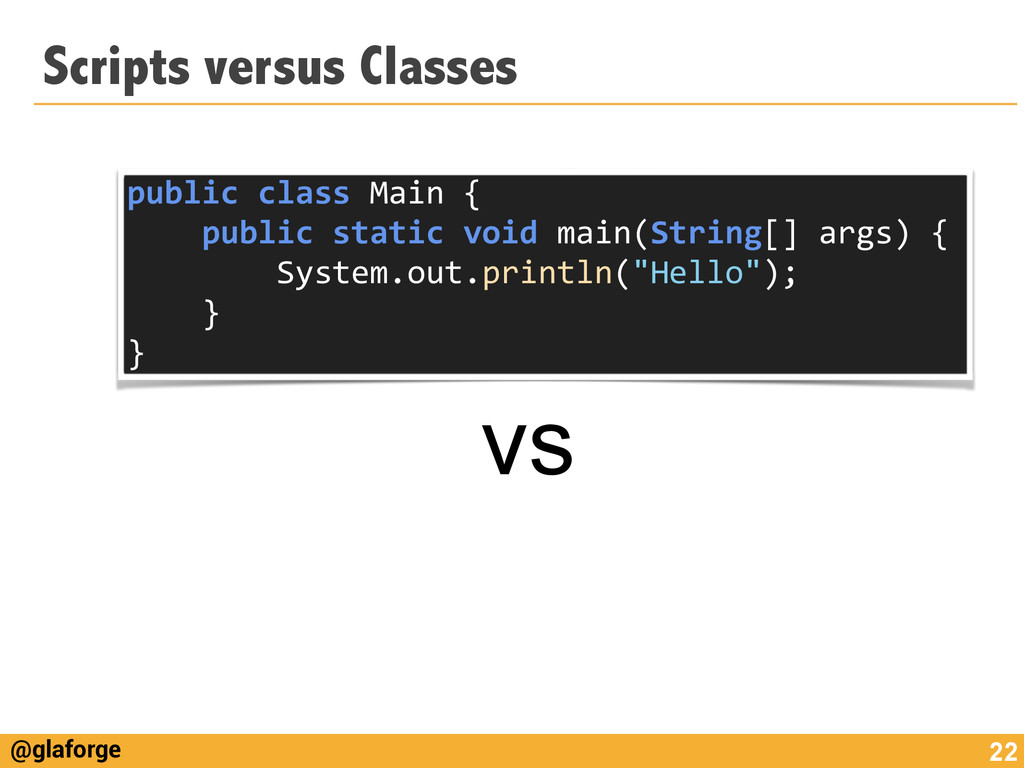 @glaforge Scripts versus Classes 22 public	