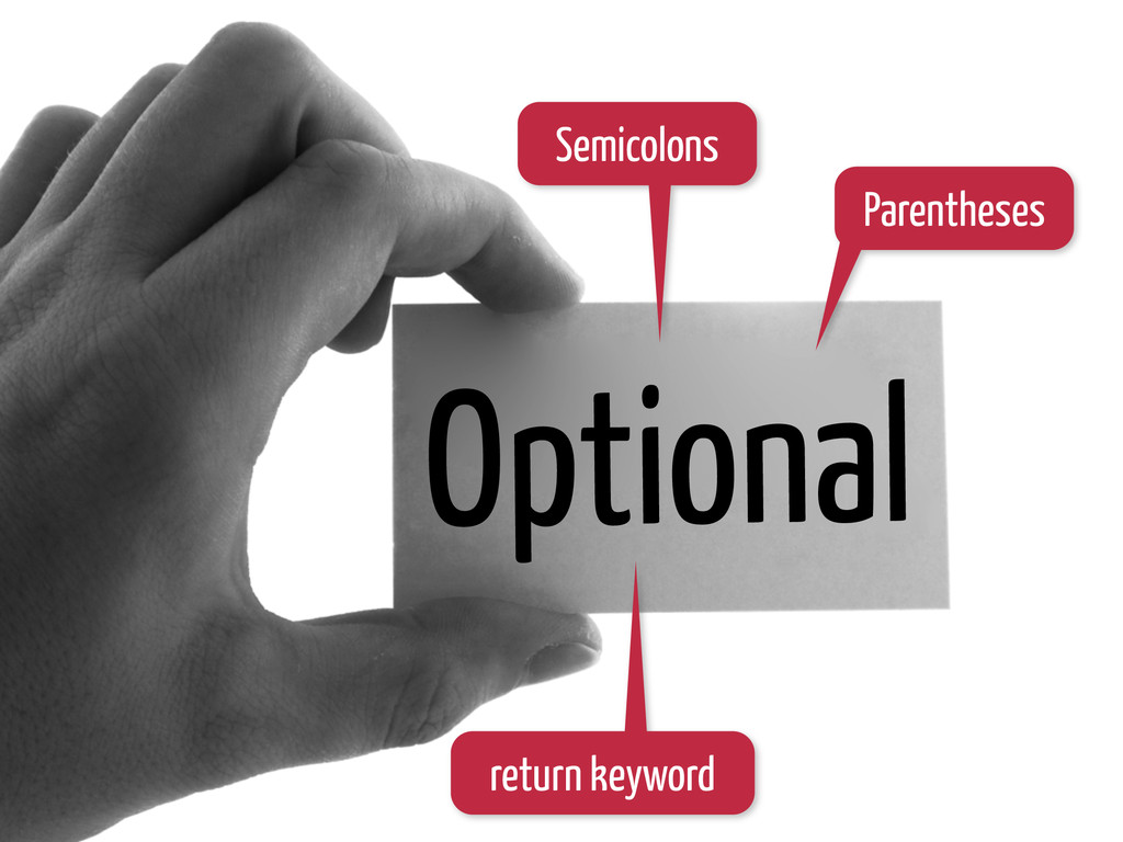 Optional Semicolons Parentheses return keyword