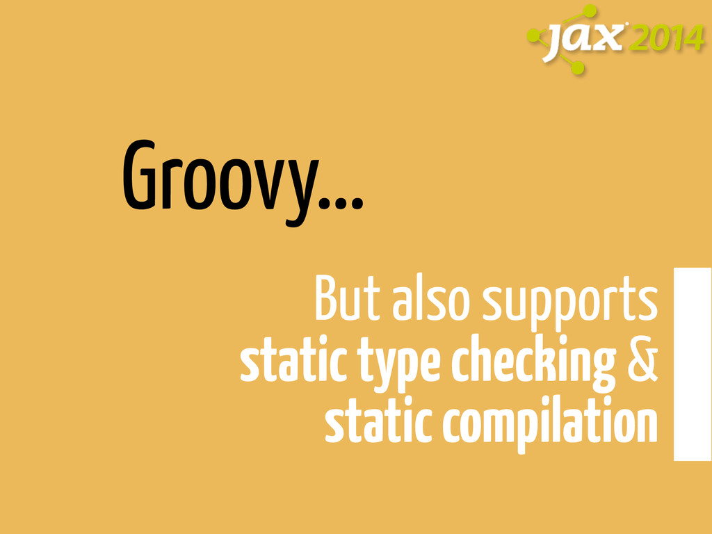 Groovy… But also supports 