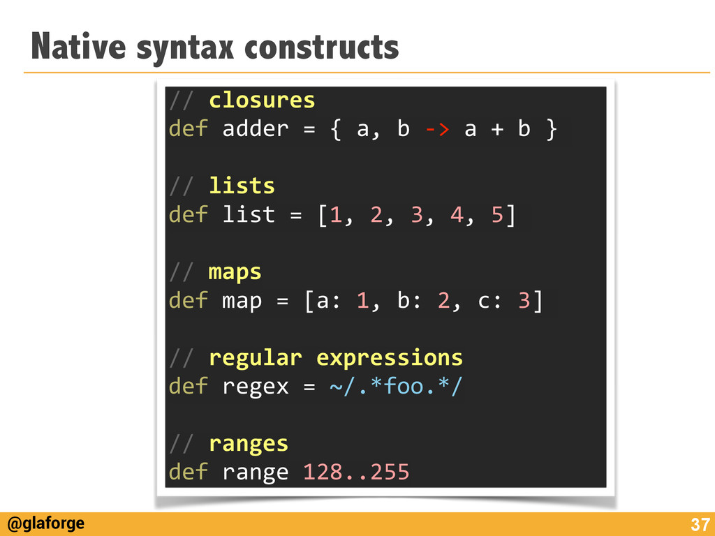 @glaforge Native syntax constructs 37 //	