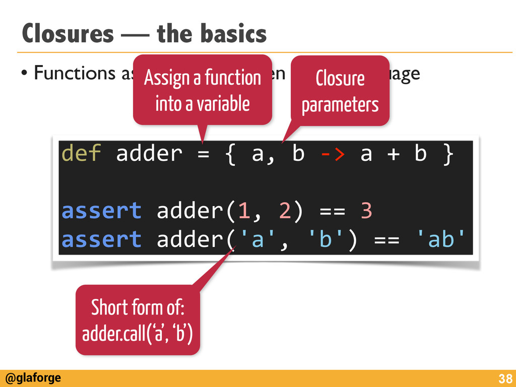 @glaforge Closures — the basics • Functions as ...