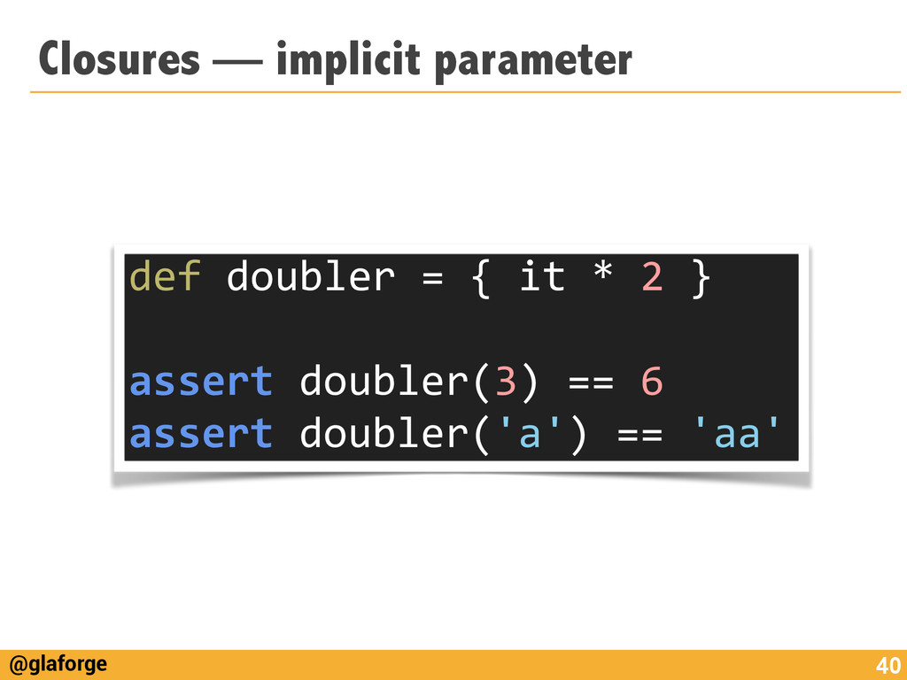 @glaforge Closures — implicit parameter 40 def	...