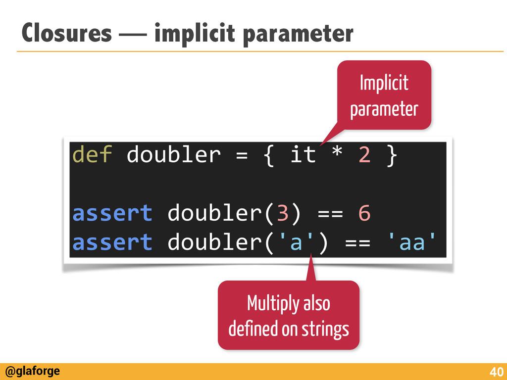 @glaforge Closures — implicit parameter 40 def...