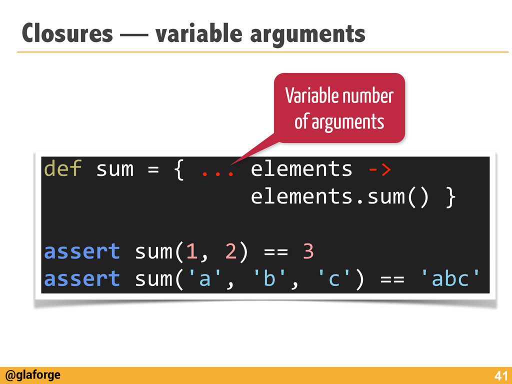 @glaforge Closures — variable arguments 41 def...