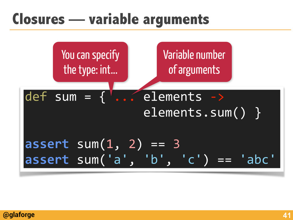 @glaforge Closures — variable arguments 41 def	...