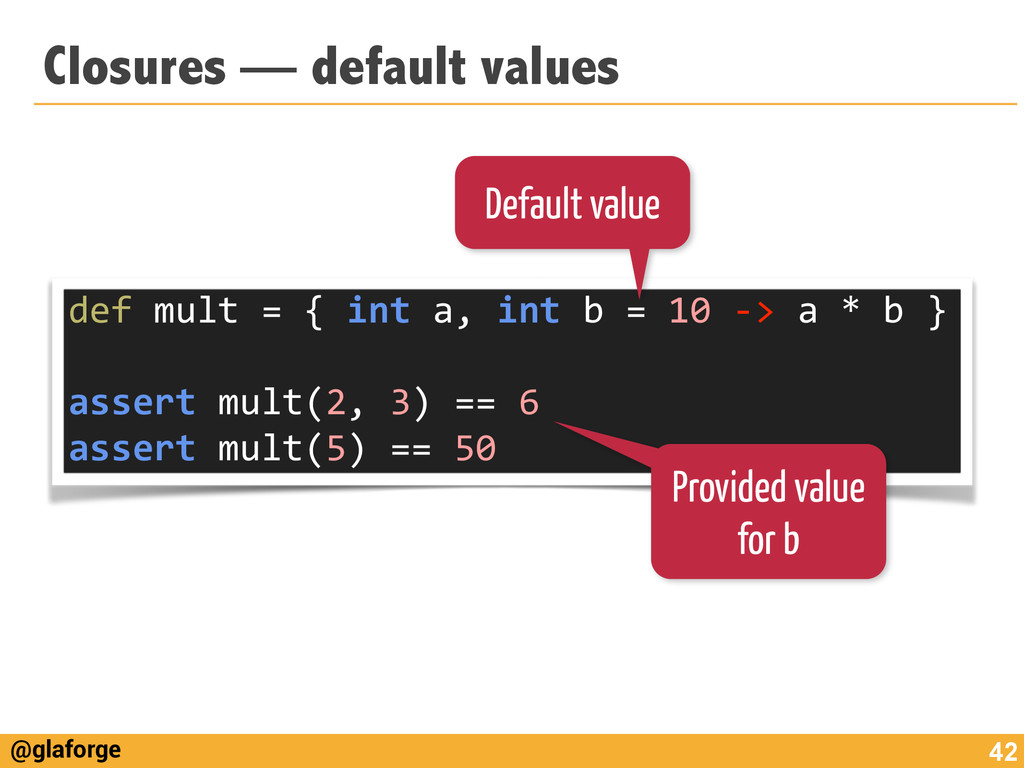 @glaforge Closures — default values 42 def	