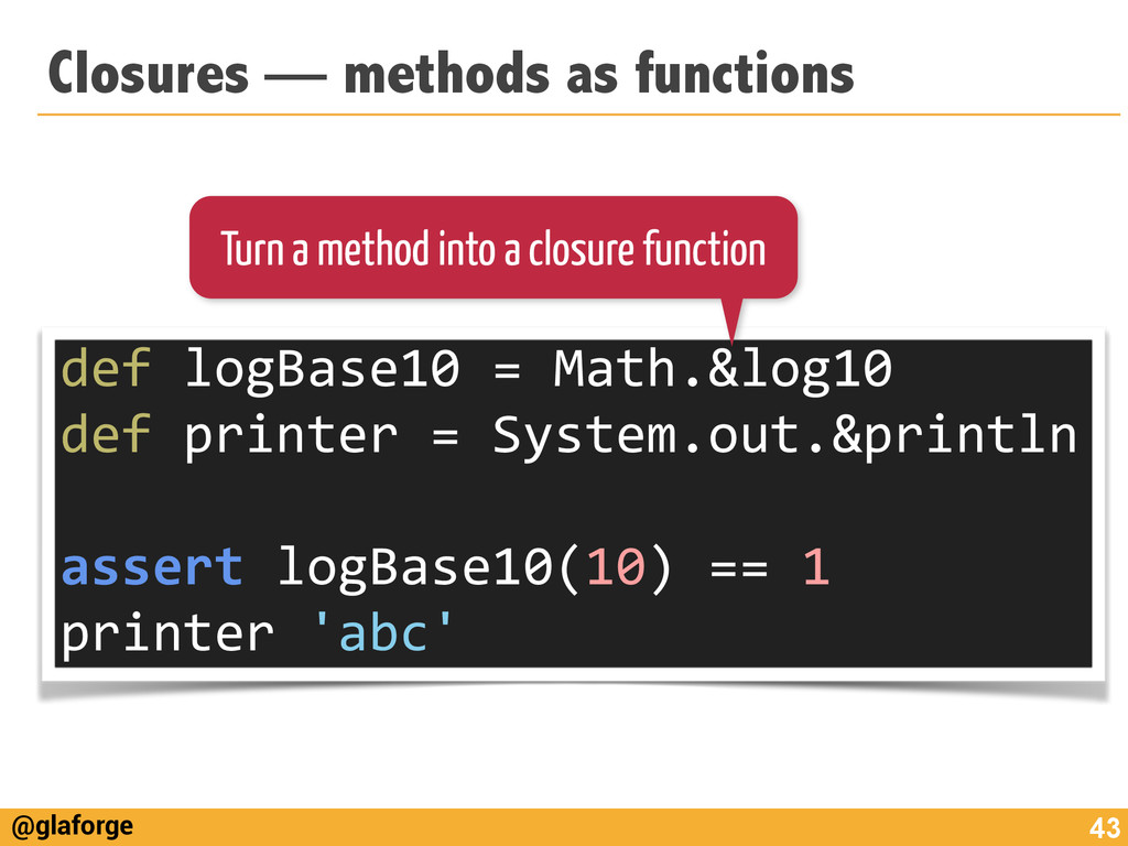 @glaforge Closures — methods as functions 43 de...