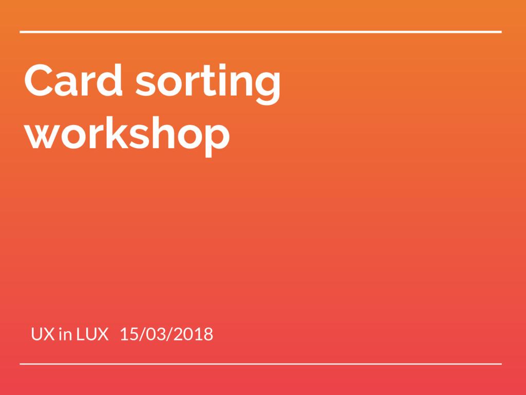 Card sorting workshop UX in LUX 15/03/2018