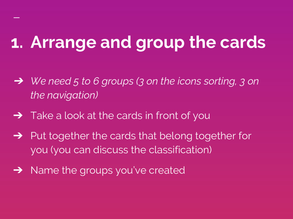 ➔ We need 5 to 6 groups (3 on the icons sorting...