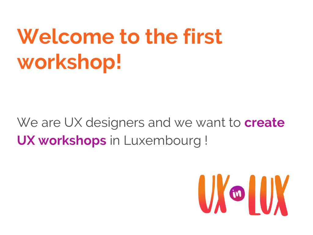 Welcome to the first workshop! We are UX design...