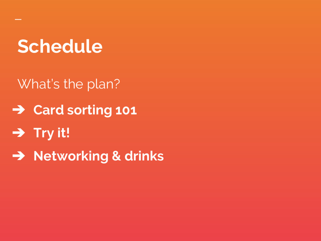 What's the plan? ➔ Card sorting 101 ➔ Try it! ➔...