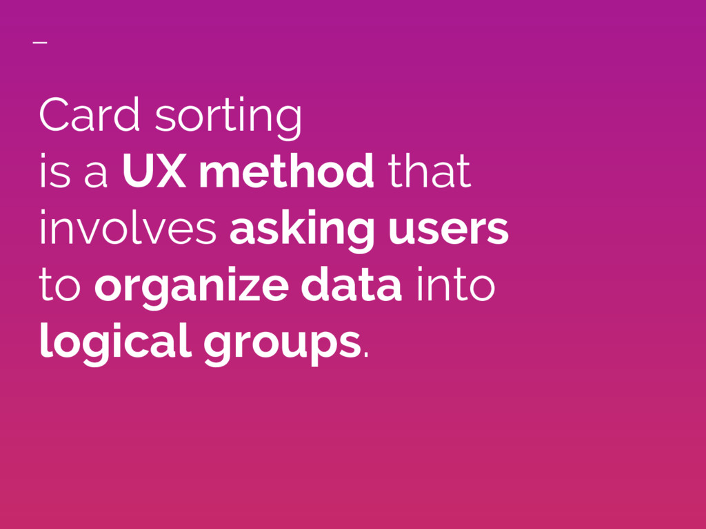 Card sorting is a UX method that involves askin...