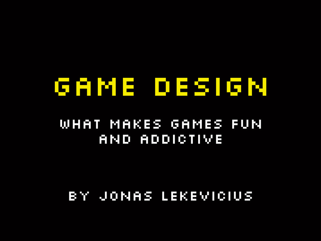 Game Design What Makes Games Fun and Addictive ...