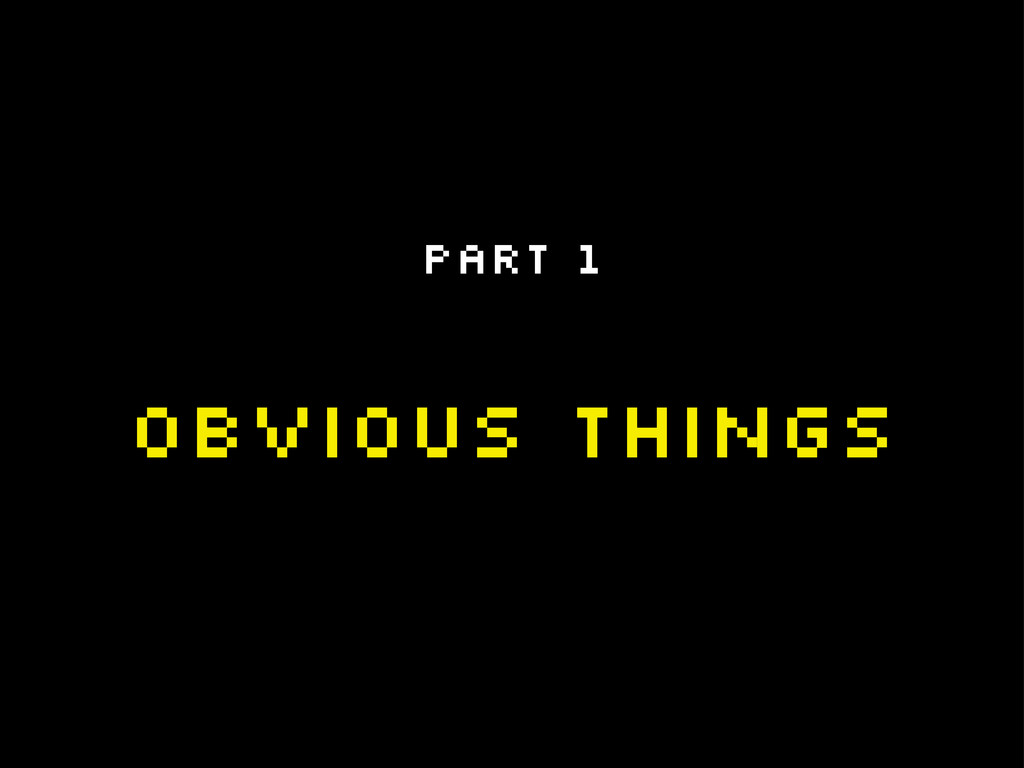 Obvious things Part 1