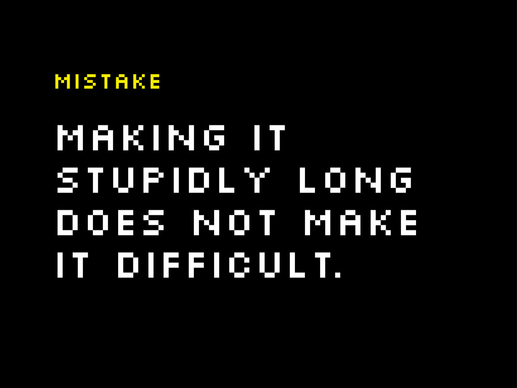 Making it stupidly long does not make it diffic...