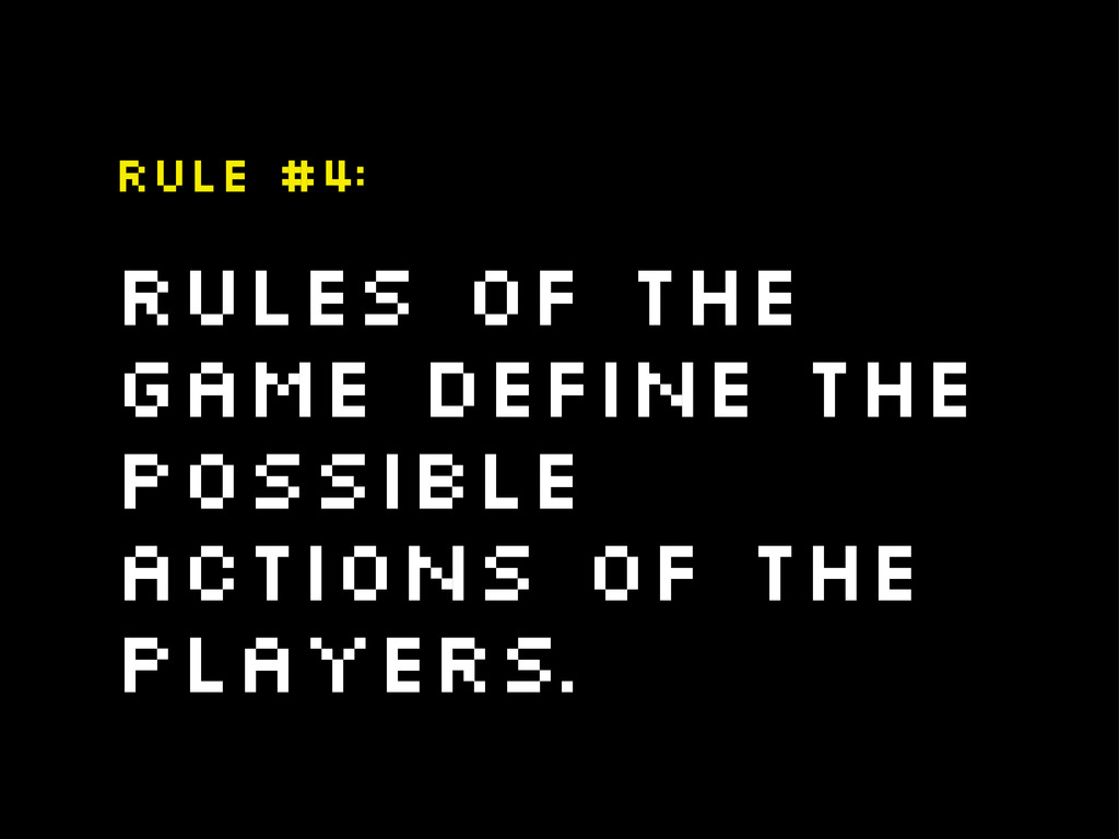 Rules of the game define the possible actions o...
