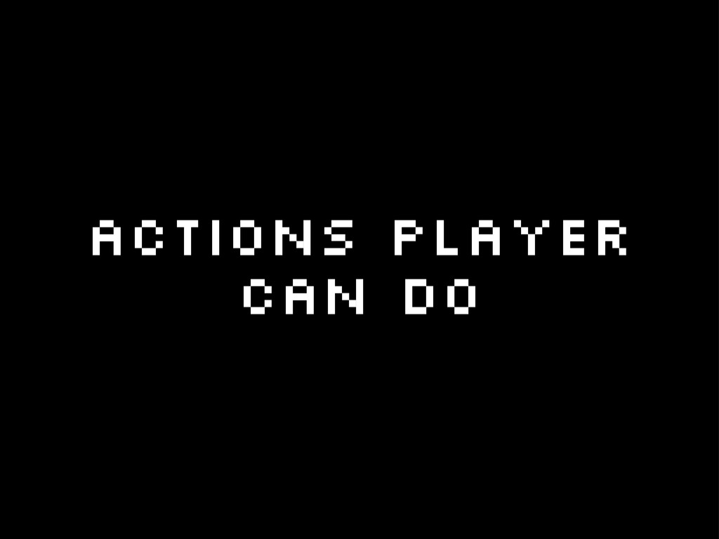Actions player can do