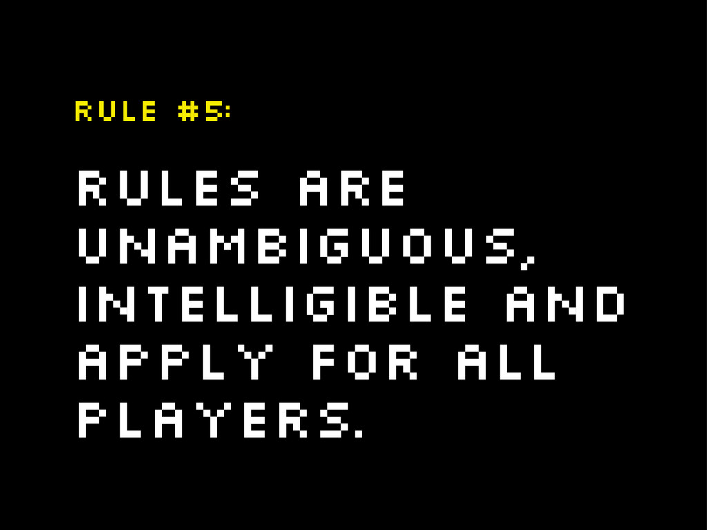 Rules are unambiguous, intelligible and apply f...
